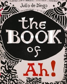 The Book Of Ah! by Julio de Diego