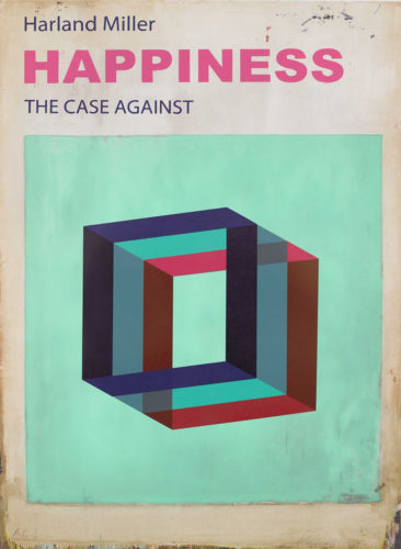 Happiness: The Case Against by Harland Miller